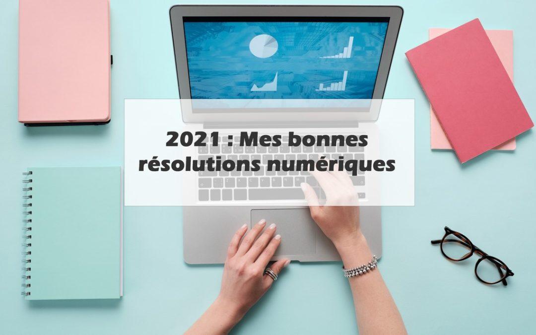 Bonnes résolutions numériques pour 2021 !